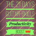 "The ""21 Days Guitar Skills PRODUCTIVITY BOOST!"""