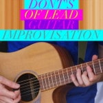 Learn Lead Guitar Improvisation – 13 Do's & Dont's Of Lead Guitar!
