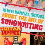 Songwriter's Corner: 16 Influential Quotes About the Art of Songwriting
