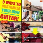 9 Different Ways to CUSTOMIZE Your Own Guitar Almost for Free!