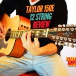 Taylor 150e 12 String Review & Video – a Stellar Entry Into the Twelver World